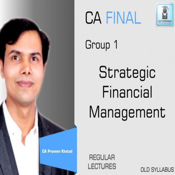 CA Final Strategic Financial Management Regular Course Old Syllabus : Video Lecture + Study Material By CA Praveen Khatod (For May 2020 & Nov. 2020)