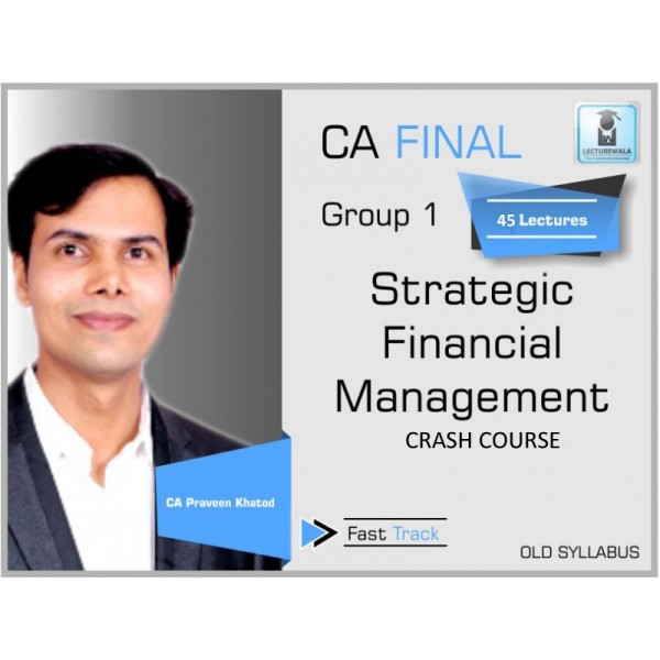 CA Final SFM Old Syllabus Crash Course : Video Lecture + Study Material By CA Praveen Khatod (For Nov. 2019 & Onwards)