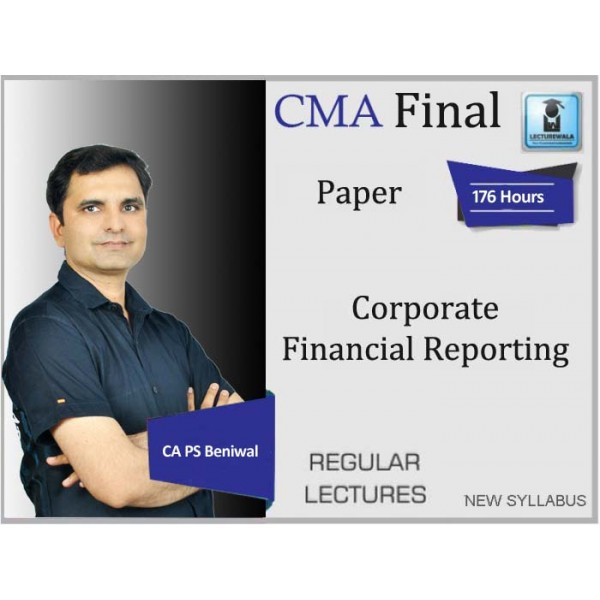 CMA Final Corporate Financial Reporting Regular Course : Video Lecture + Study Material By CA PS Beniwal (For June 2020 & DEC. 2020)