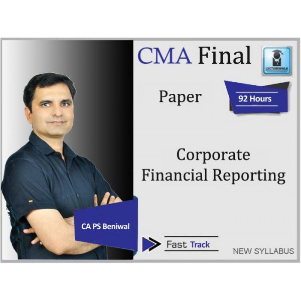 CMA Final Corporate Financial Reporting Crash Course : Video Lecture + Study Material By CA PS Beniwal (For Dec. 2019 & Onwards)