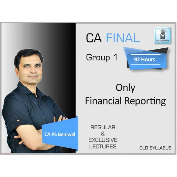 CA Final Financial Reporting Only Old Syllabus Regular Course : Video Lecture + Study Material By CA PS Beniwal (For Nov. 2019 & Onwards)