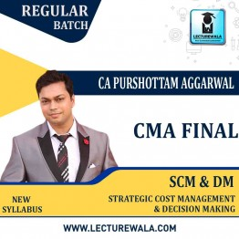 CMA FINAL Strategic Cost Management & Decision Making New Syllabus Regular Course : Video Lecture + Study Material by CA Purushottam Aggarwal (For Nov. 2021 & May 2022)
