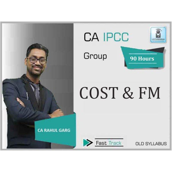 CA Ipcc Cost & FM Combo Crash Course : Video Lecture + Study Material By CA Rahul Garg (For Nov. 2019)
