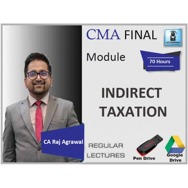 CMA Final Indirect Tax Regular Course : Video Lecture + Study Material By CA Raj Agrawal (For Nov. 2019 & Onward)