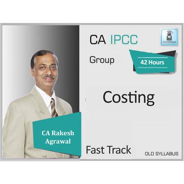 CA Ipcc Cost Accounting Crash Course Old Syllabus : Video Lecture + Study Material by CA Rakesh Agrawal (For May 2020 & Nov. 2020)