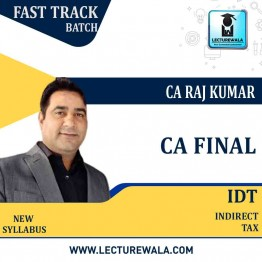 CA Final IDT (Custom + GST + FTP) Fast Track New Recording : Video Lecture + Study Material By CA Raj Kumar (For May / Nov. 2021)