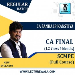 CA Final SCMPE Regular Course (1.2 Views 04 Months) New Syllabus : Video Lecture + Study Material By  CA Sankalp Kanstiya (For May 2021 & Nov. 2021)