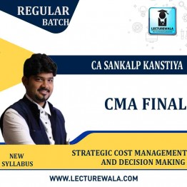 CMA FINAL Strategic Cost Mangement and Decision Marking Regular Course New Syllabus : Video Lecture + Study Material By  CA Sankalp Kanstiya (For May 2021 & Nov. 2021)
