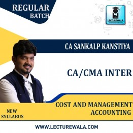 CA / CMA Inter Cost And Management Accounting Regular Course New Syllabus : Video Lecture + Study Material By  CA Sankalp Kanstiya (For Nov. 2021 & Onwards)