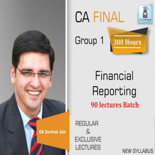 CA Final Financial Reporting 90 Lectures Latest Batch Regular Course : Video Lecture + Study Material By CA Sarthak Jain (For May 2020 to Nov. 2021)