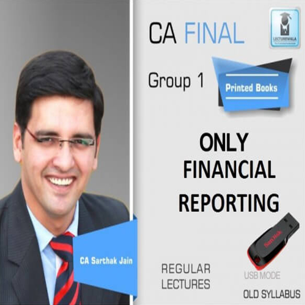 CA Final FR Regular Course Old Syllabus : Video Lecture + Study Material By CA Sarthak Jain (For Nov. 2019 to Last Attempt)