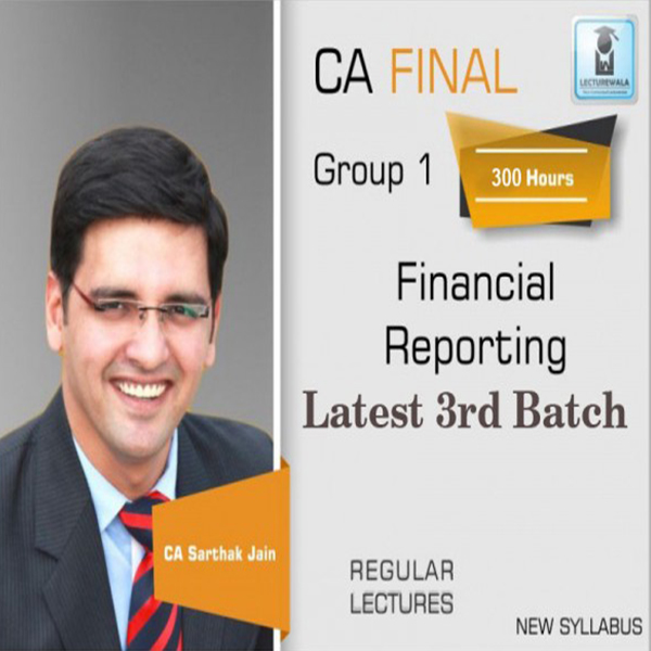 CA Final Financial Reporting 3rd Latest Batch Regular Course : Video Lecture + Study Material By CA Sarthak Jain (For May 2020 to Nov. 2021)