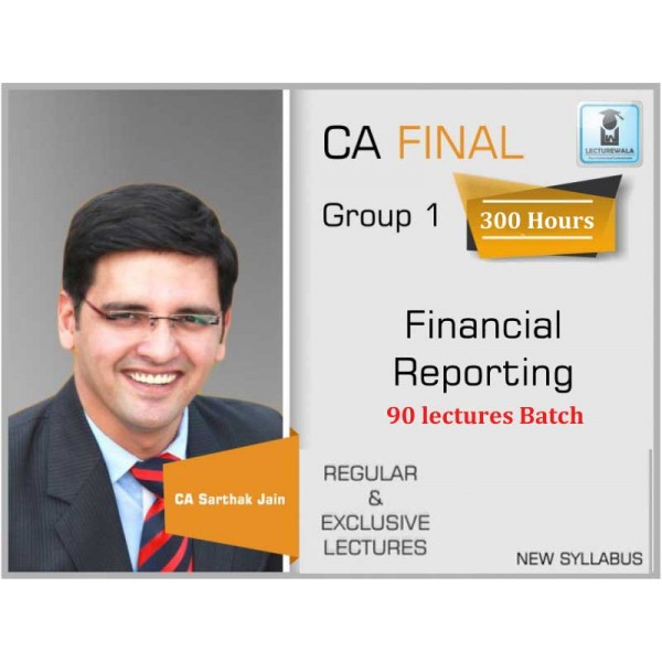CA Final Financial Reporting 90 Lectures Latest Batch Regular Course : Video Lecture + Study Material By CA Sarthak Jain (For Nov. 2019 & Onwards)
