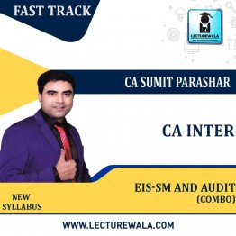 CA INTER EIS-SM AND AUDIT COMBO FAST TRACK Course  : Video Lecture + Study Material By Prof. Sumit Parashar (For MAY 2021 TO Nov. 2021)