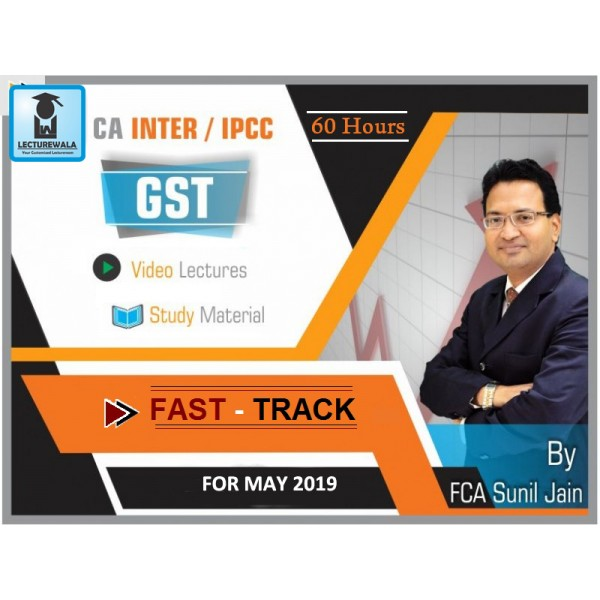 CA INTER/IPCC GST FAST TRACK COURSE BY CA SUNIL JAIN (For May 19)