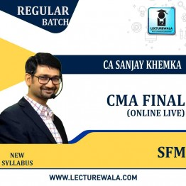 CMA Final SFM Online Live New Syllabus : Video Lecture + Study Material By CA Sanjay Khemka (For Dec. 2021 & Onwards)