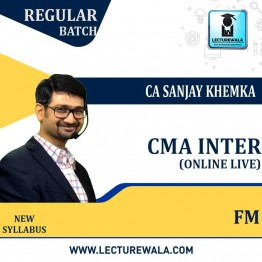 CMA Inter Financial Managements Online Live Batch Regular Course : Video Lecture + Study Material by CA Sanjay Khemka (For Dec. 2021 Onwards)