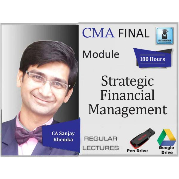 CMA Final SFM New Syllabus : Video Lecture + Study Material By CA Sanjay Khemka (For June 2020, Dec. 2020 & Onwards)