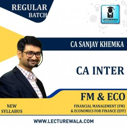 CA Inter FM & ECO. Regular Course : Video Lecture + Study Material by CA Sanjay Khemka (For May 2021 & Onwards)