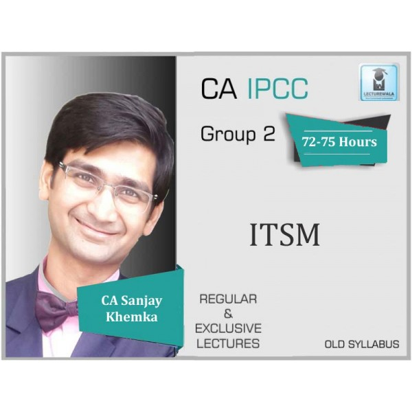 CA IPCC ITSM Regular Course : Video Lecture + Study Material By CA Sanjay Khemka (For May 2020 & Nov. 2020)
