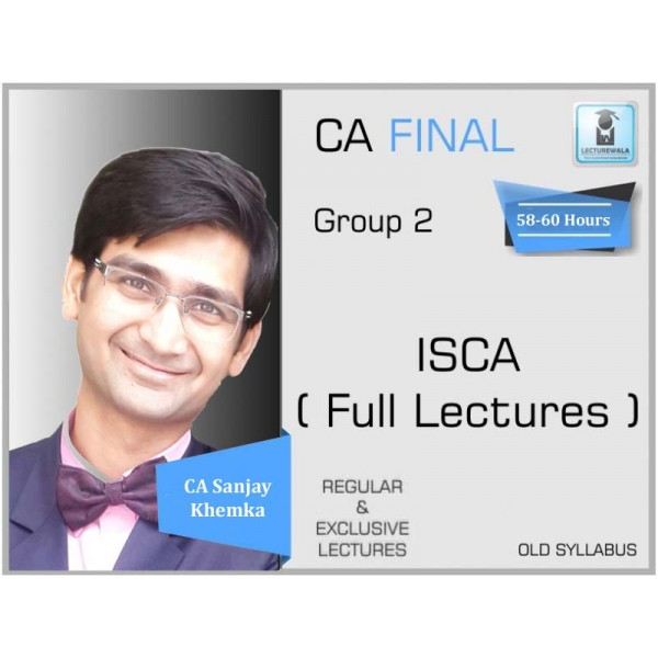 CA Final ISCA Old Syllabus Regular Course : Video Lecture + Study Material By CA Sanjay Khemka (For May 2020 & On wards)