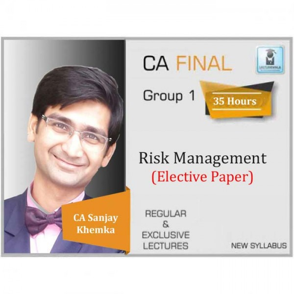 CA Final Risk Management New Syllabus : Video Lecture + Study Material By CA Sanjay Khemka (For May 2020, Nov 2020 & Onwards)