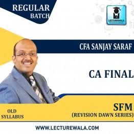 CA Final (Old)- SFM Revision Dawn Series: New Syllabus by CFA Sanjay Saraf