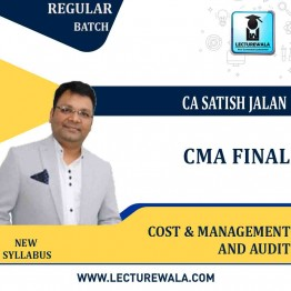 CMA Final Cost & Management And Audit (Batch No. 19 B) Regular Course New Syllabus : Video Lecture + Study Material By CA Satish Jalan & CA Samiksha Sethia (For Dec.2021 & June 2021)