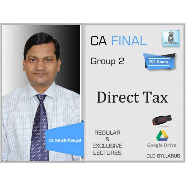 CA Final Direct Taxes Old Syllabus Regular Course : Video Lecture + Study Material By CA Satish Mangal (For Nov. 2019 & Onwards)