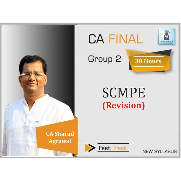 CA Final SCMPE New Syllabus Revision Course : Video Lecture Only By CA Sharad Agrawal (For May 2020 & Nov. 2020)