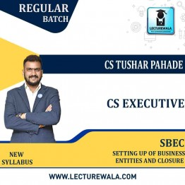 CS Executive Setting up of Business Entities and Closure New Syllabus Regular Course : Video Lecture + Study Material By CS Tushar Pahade (DEC 2021 / JUNE 2022)