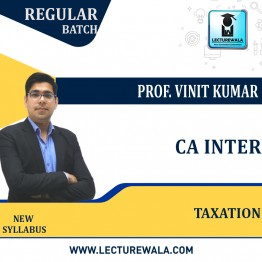 CA Inter Taxation Regular Course : Video Lecture + Study Material By Prof. Vinit Kumar (For Nov. 2021 & May 2022 & Nov. 2022)