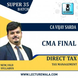 CMA Final Direct Tax & Int. Taxation Super 35 Crash Course : Video Lecture + Study Material By CA Vijay Sarda For (JUNE 21 , DEC. 21 )