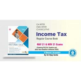 CA Inter/CMA Inter/CS Executive Direct Tax Income tax Book: Study Material By CA Vijay Sarda (For May/June 2021Nov./Dec. 2021)