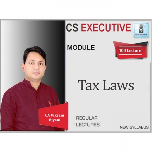 CS Executive Tax Laws Regular Course : Video Lecture + Study Material By CA Vikram Biyani (For May 2020 & Nov. 2020)
