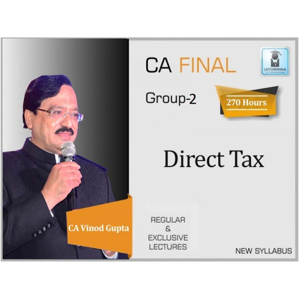 CA Final Direct Tax Laws New & Old Syllabus Regular Course : Video Lecture + Study Material By CA Vinod Gupta For (May 2020 & Nov. 2020)