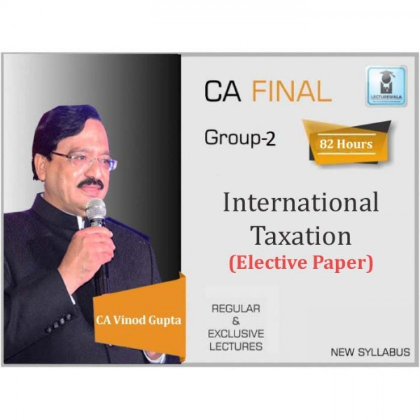 CA Final International Taxation (Elective Paper) Regular Course : Video Lecture + Study Material By CA Vinod Gupta For (May 2020 & Nov. 2020)
