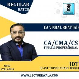 CA Final/CMA FINAL & CS PROFESSIONAL IDT LAST TOPICE CHART BOOK : Study Material By CA Vishal Bhattad (For NOV./DEC.2021)