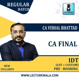 CA Final IDT (GST + Custom) Pre - Booking Regular Course : Video Lecture + Study Material By CA Vishal Bhattad (For Nov. 2021 &  May. 2022)
