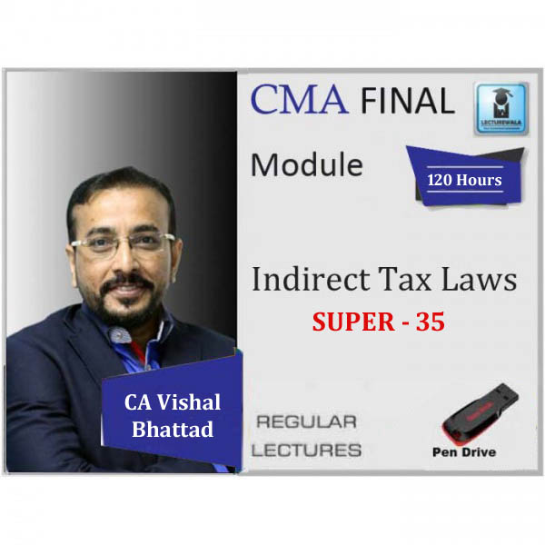 CMA Final IDT Super 35 Regular Course : Video Lecture + Study Material By CA Vishal Bhattad (For June 2020)