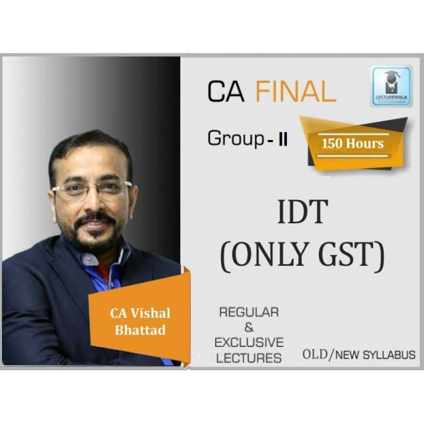 CA Final IDT Only Regular Course : Video Lecture + Study Material By CA Vishal Bhattad (For May 2020 & Nov. 2020)