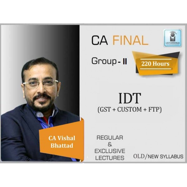 CA Final IDT (GST + Custom) Regular Course : Video Lecture + Study Material By CA Vishal Bhattad (For May 2020 & Nov. 2020)