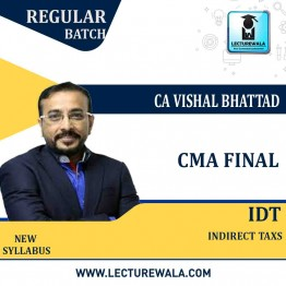 CMA Final IDT Regular Course : Video Lecture + Study Material By CA Vishal Bhattad (For June / Dec. 2021)