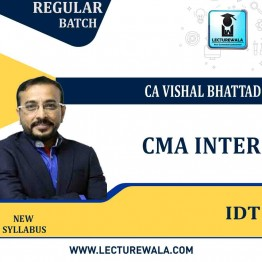 CMA Inter IDT Regular Course : Video Lecture + Study Material By CA Vishal Bhattad (For DEC.2021)