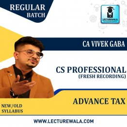 CS Professional Advance Tax (Fresh Recording)  Regular Course : Video Lecture + Study Material By CA Vivek Gaba (For Dec. 2021 / June 2022)