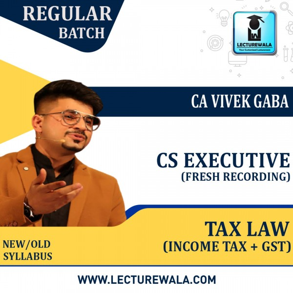 CS Executive Tax Law Module - 1 (GST , Custom & Income Tax)  Regular Course : Video Lecture + Study Material By CA Vivek Gaba (For Dec. 2021 / June 2022)