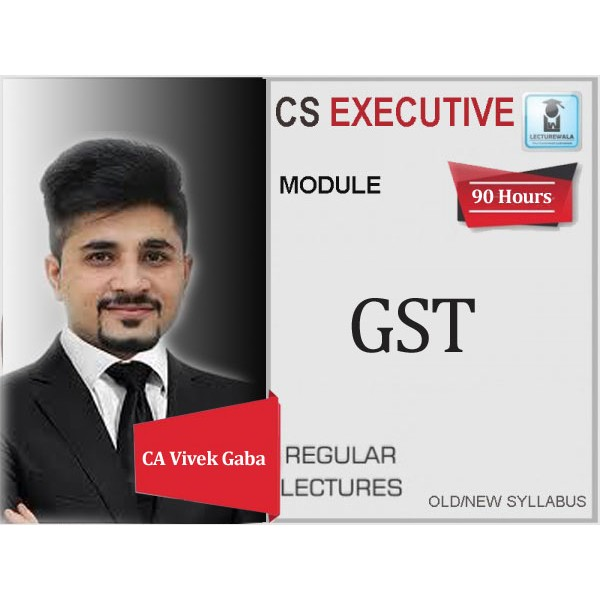 CS Executive GST Regular Course : Video Lecture + Study Material By CA Vivek Gaba (For Dec. 2019 & June 2020)