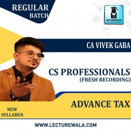 CS Professional Advance Tax (Fresh Recording)  Regular Course : Video Lecture + Study Material By CA Vivek Gaba (For DEC.2021)