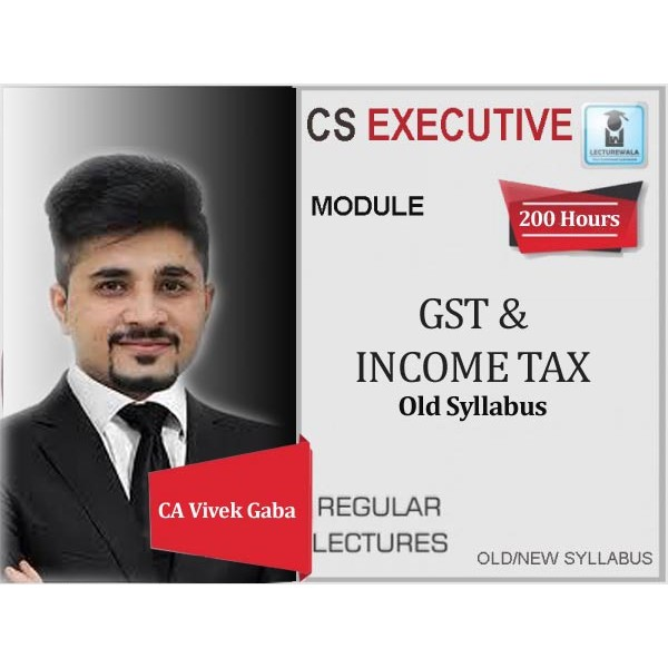 CS Executive GST + Income Tax Old Syllabus Regular Course : Video Lecture + Study Material By CA Vivek Gaba (For Dec. 2019 & June 2020)