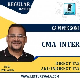 CMA Inter Direct Tax & Indriect Tax New Syllabus Regular Course : Video Lecture + Study Material by CA Vivek Soni (For Dec. 2021)